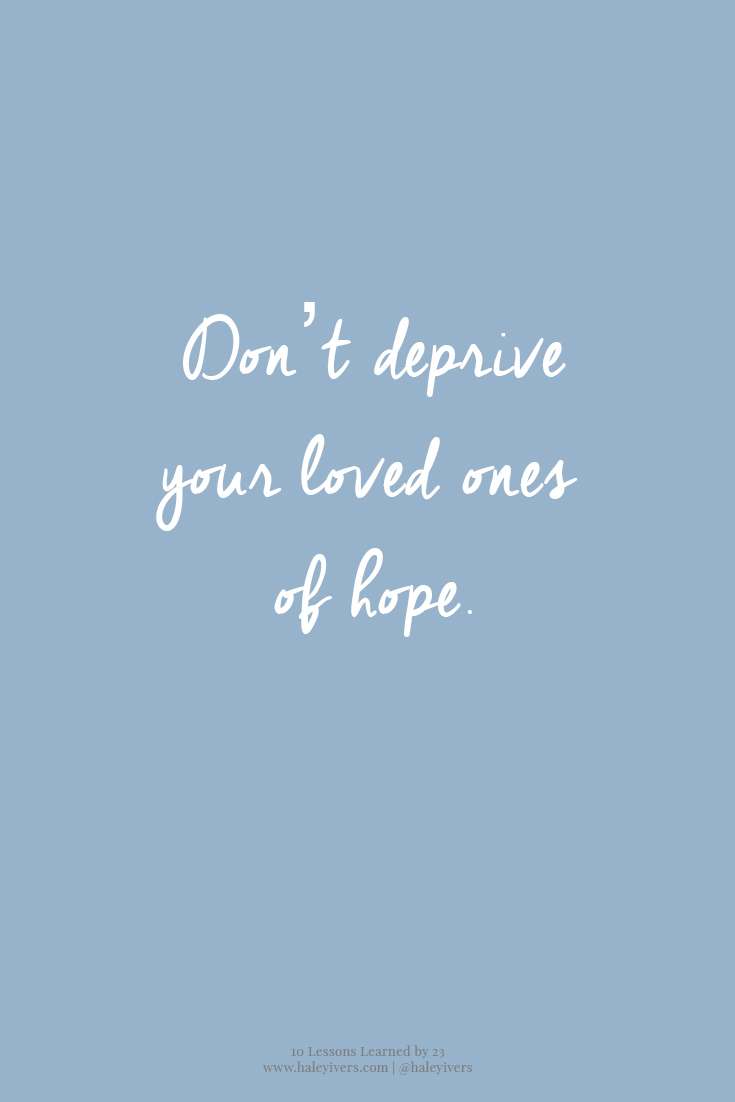 10 Lessons Learned by 23 | Don't deprive your loved ones of hope.