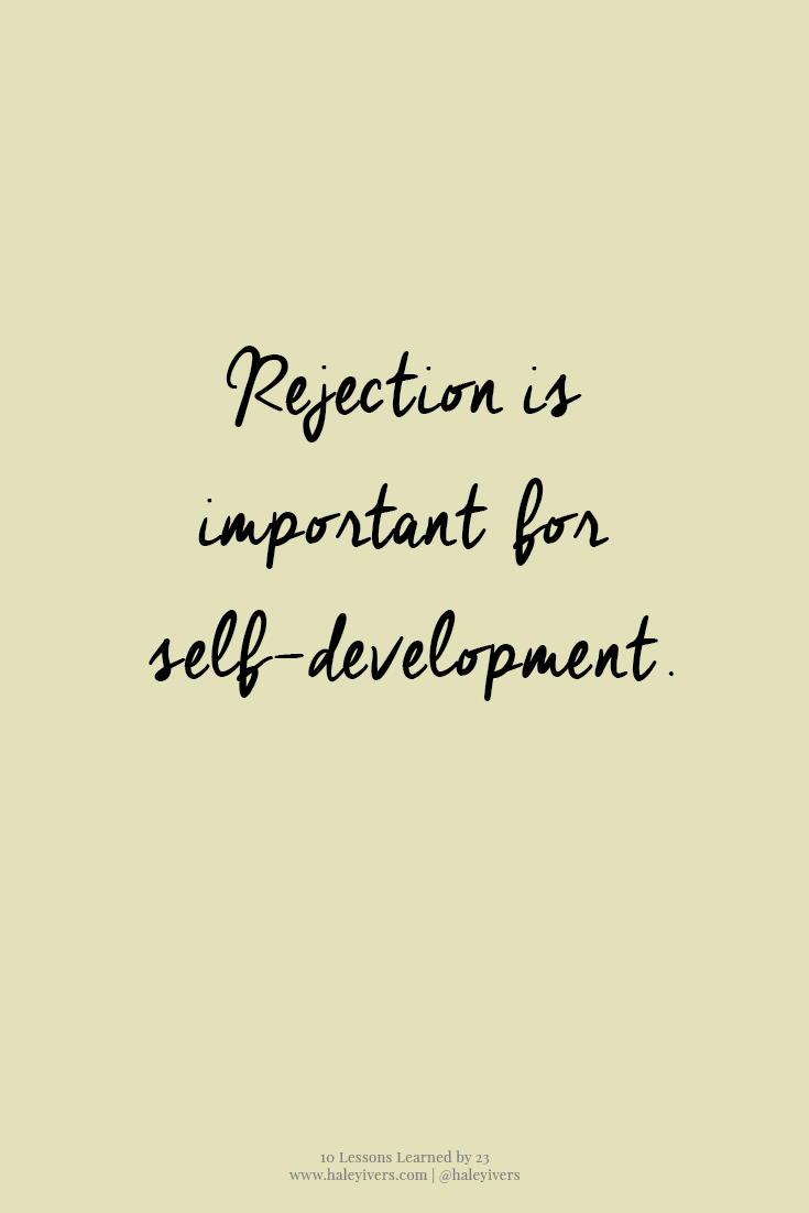 10 Lessons Learned by 23 | Rejection is important for self-development.