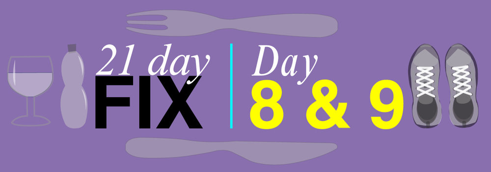 Day 8 and 9 of the 21 Day Fix.