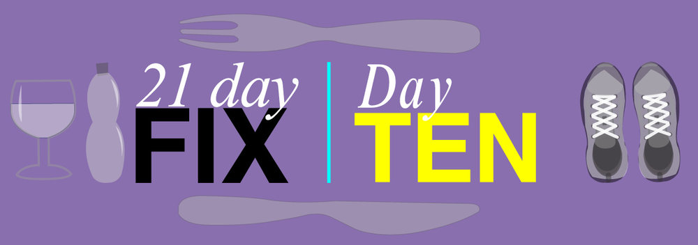 Day Ten of 21 Day Fix.