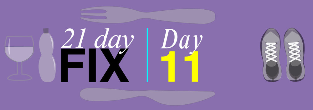 Day Eleven Round One of 21 Day Fix