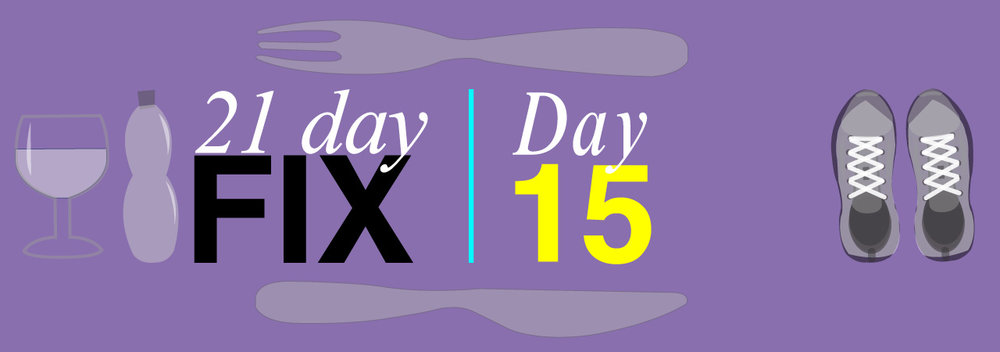 Round One Day 15 of 21 Day Fix
