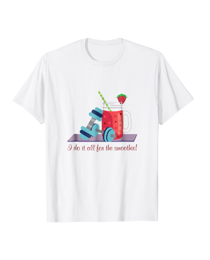 I Do It All For The Smoothie! T-Shirt, available on Amazon.