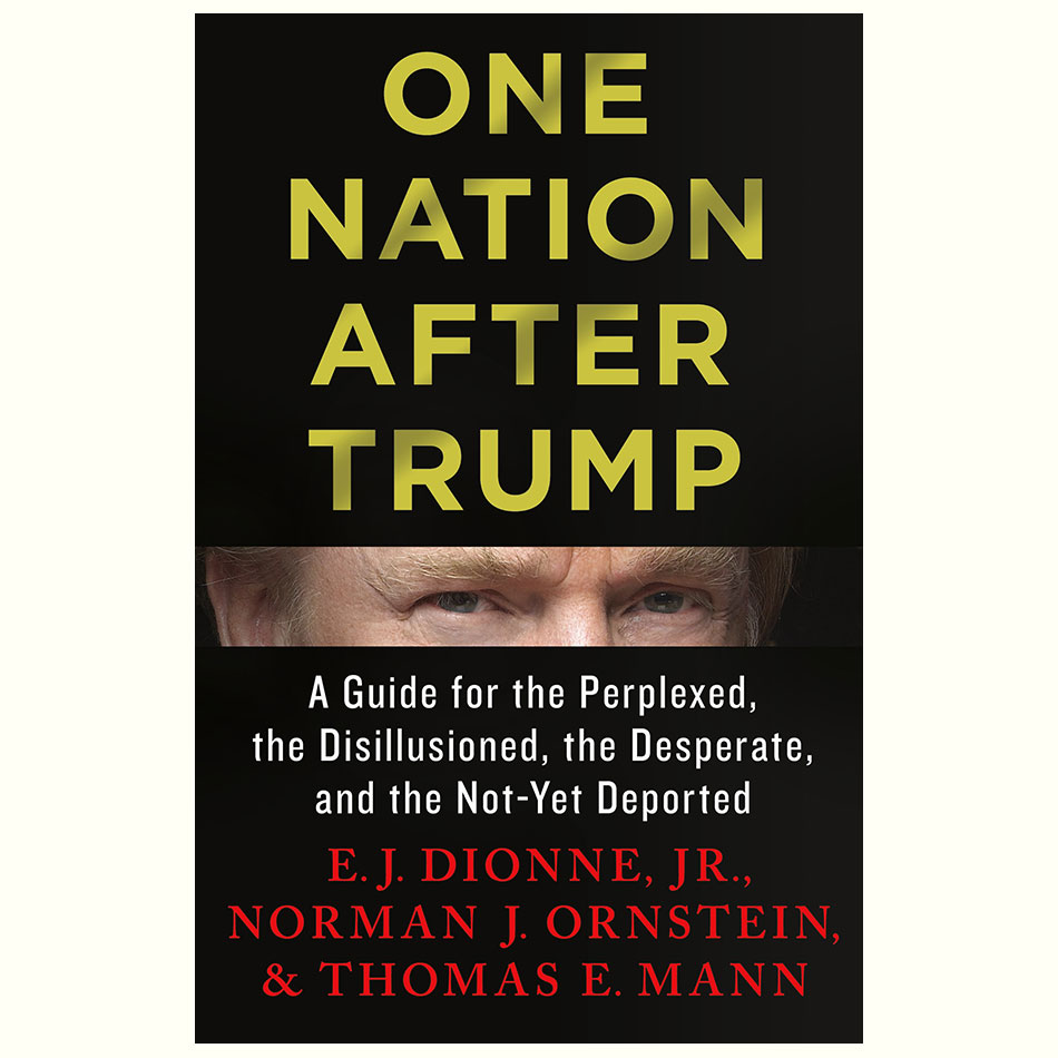 One-Nation-After-Trump_EJ-Dionne-Norman-Ornstein-Thomas-E-Mann.jpg