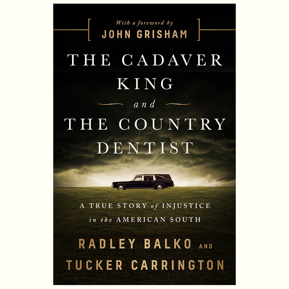 The-Cadaver-King-and-The-Country-Dentist_Radley-Balko-and-Tucker-Carrington.jpg