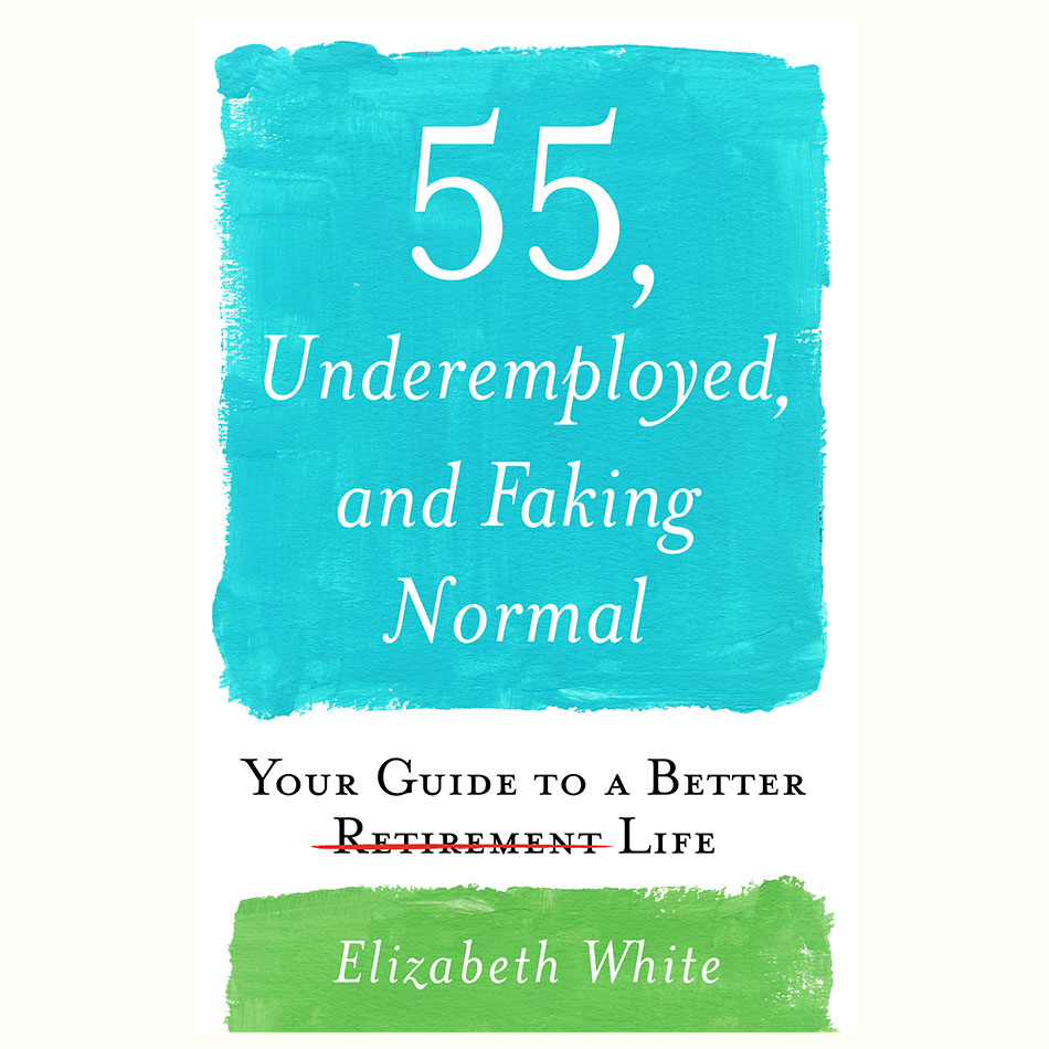 55-Underemployed-and-Faking-Normal_Elizabeth-White.jpg