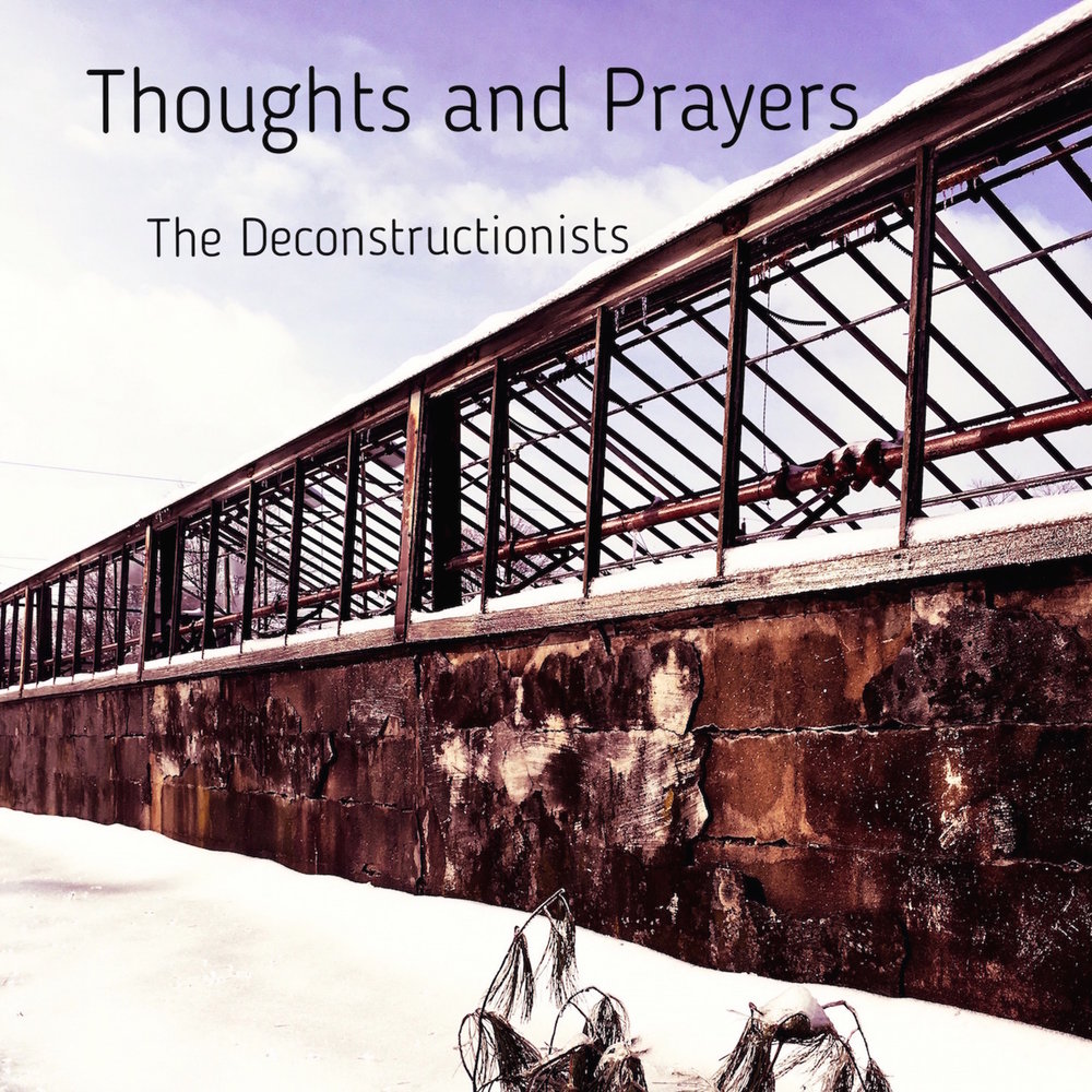 """""""Thoughts and Prayers"""", the new 5-song E.P. by The Deconstructionists is available April 2019 on all major digital platforms. (digital release only)                                                                    Click for link to the music on Spotify…"""