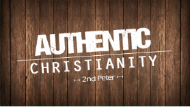Authentic Christianity     Sermon series in 2nd Peter