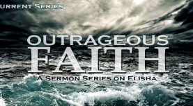 Outrageous Faith     A series on Elisha