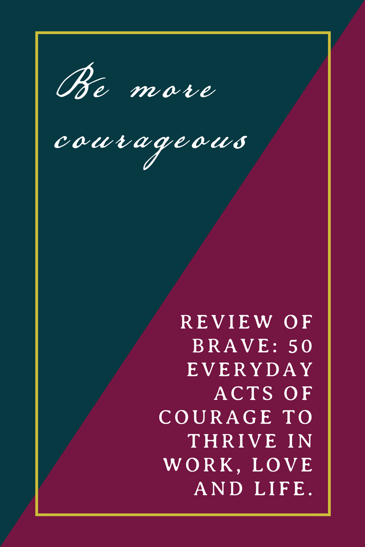 Need to be more courageous in your life? Check out Margie Warrell's Book: Brave: 50 Everyday Acts of Courage to Thrive in Work, Love and Life