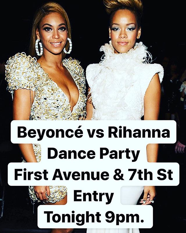 Tonight at @firstavenue  #Beyonce vs #Rihanna #DanceParty 9pm. 18+