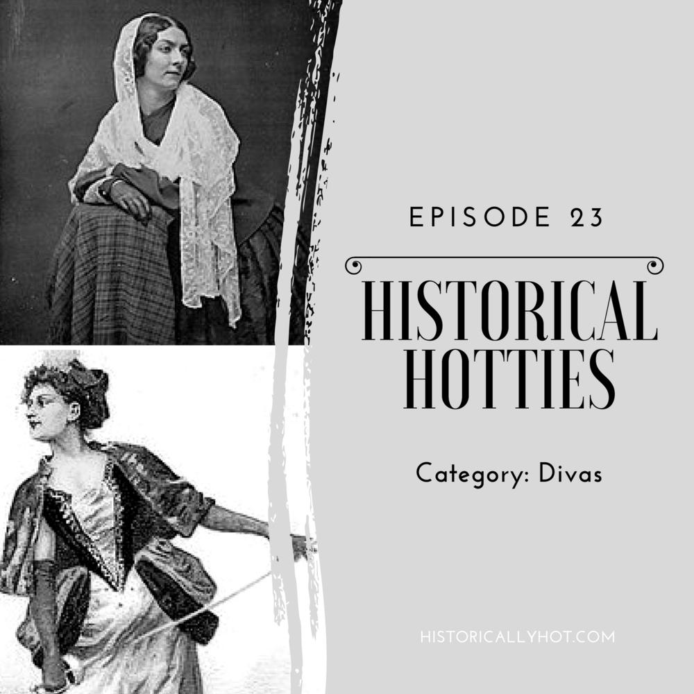 Historical Hotties Episode 23: Divas