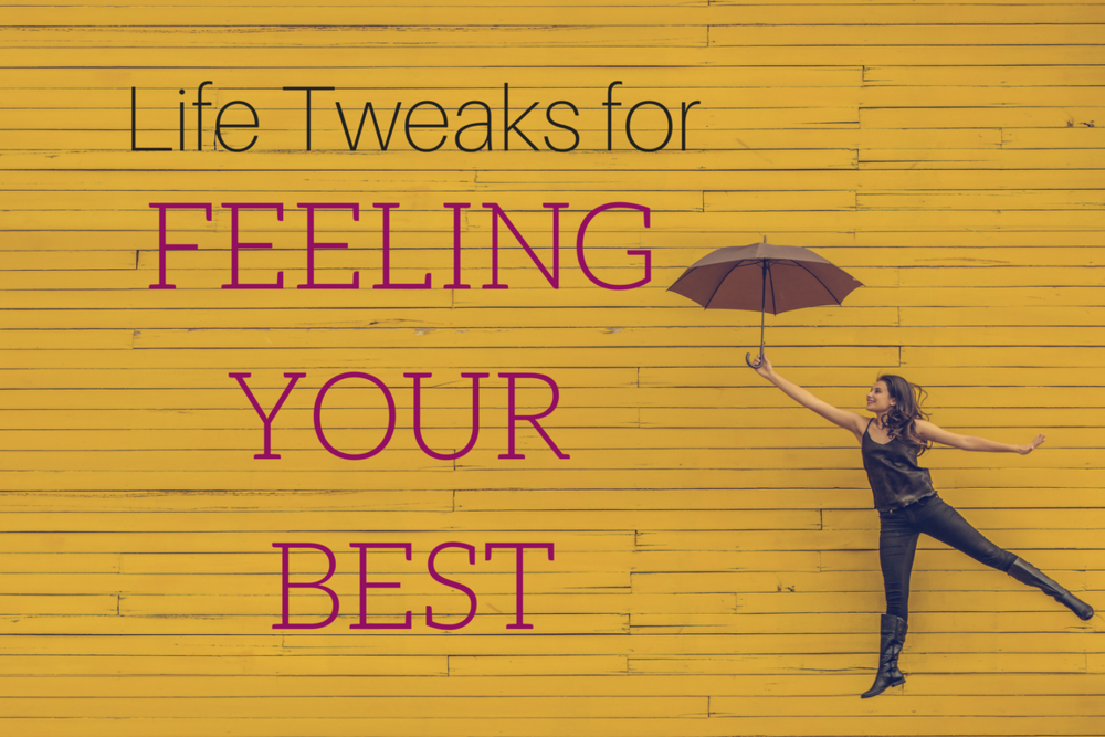 Life Tweaks for FEELING YOUR BEST (1).png