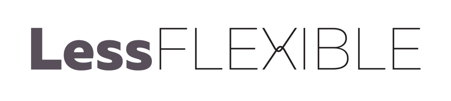 Less Flexible