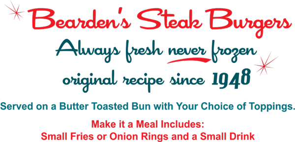 Bearden's Steak Burgers. Always fresh never frozen. Original recipe since 1948. Menu.