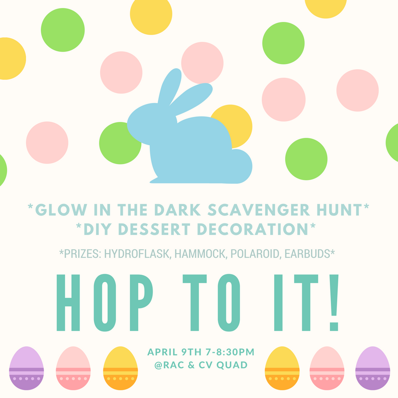 """Hello Apartment! Welcome back! Hope y'all have a nice spring break! Our glow in the dark scavenger hunt event, """" Hop To It! """", is coming up soon. A chance to win nice prizes such as  hydroflask, hammock, Polaroid, and earbuds ! Come join us on  4/9, 7-8:30pm, at the RAC and CV Quad ! :)"""