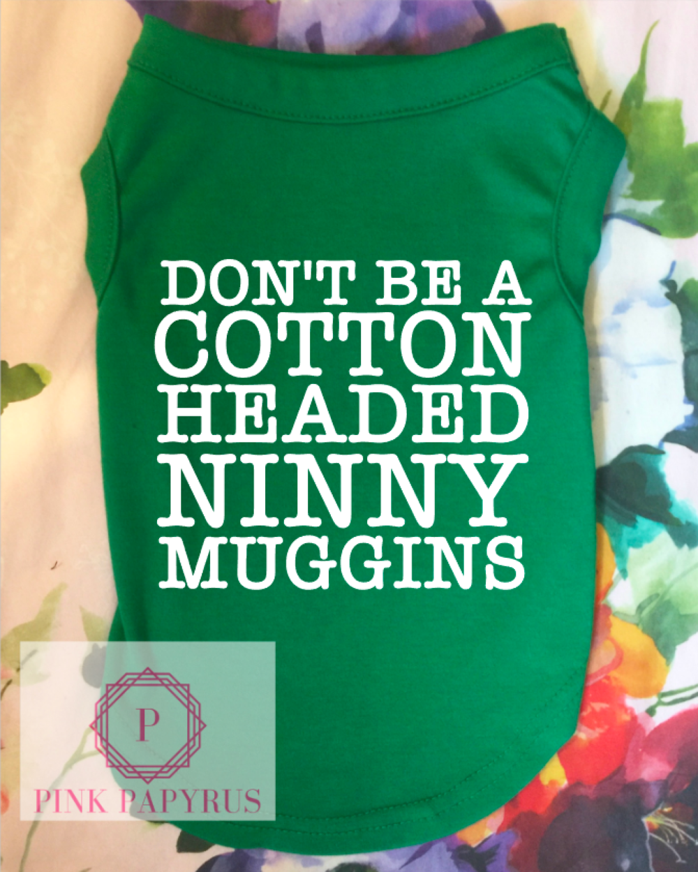 Don't Be A Cotton Headed Ninny Muggins Green SS WM.png