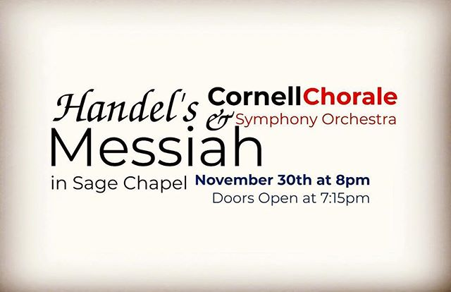 We are excited to announce that the Cornell University Chorale, in collaboration with members of the Cornell University Symphony Orchestra and soloists Anna O'Connell, Marija Bosnar, Nate McEwen, and Levi Hernandez, will present Handel's Messiah as our Winter Performance! As we approach this wonderful holiday season come and enjoy this FREE concert. While free, to guarantee admission you must pickup tickets at the Willard Straight Hall Resource Center (the one with popcorn!) or the Downtown Ithaca Visitor's Center (in the common's). The event is general admission. Doors open 7:15pm.  All tickets will be considered void at 7:45pm and non-ticket holders will be allowed in at that time if space allows.  #cornellmusic #cornellchorale #cornell #singing #handel #messiah  @musicatcornell @cornelluniversity @aoconnellharp