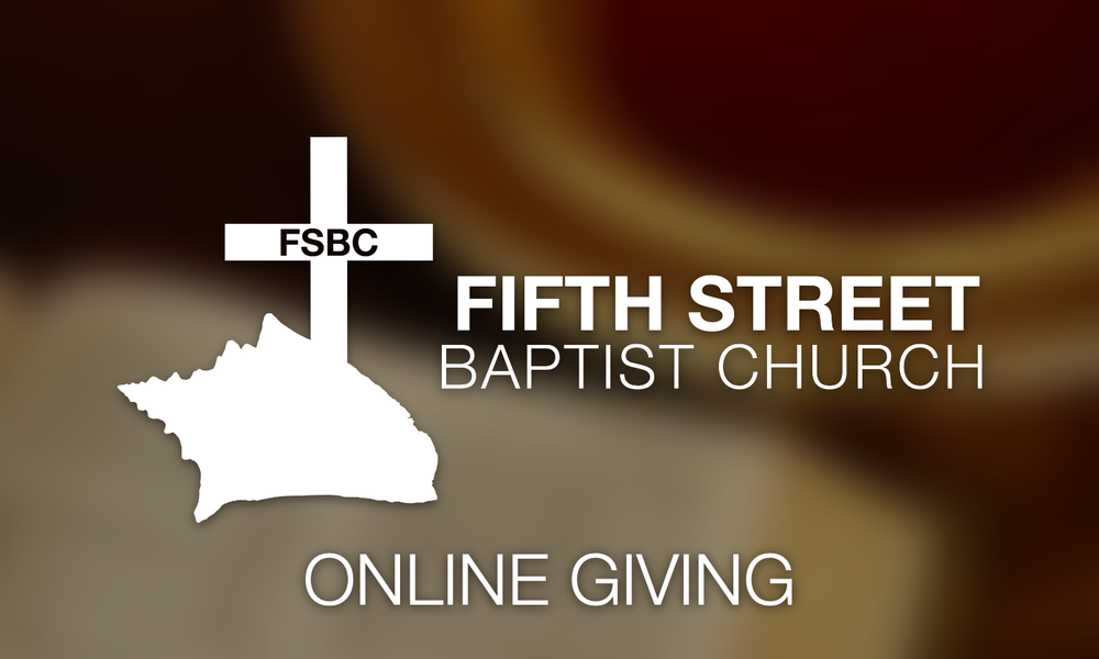 Fifth Street Baptist Church is happy to offer an Online Giving option. '  Click the image above to learn more!