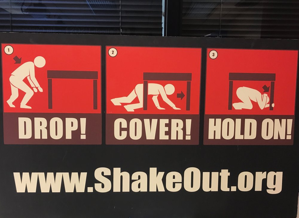 Incase of an earthquake - please adopt this advice: Drop! Cover! HOLD ON!