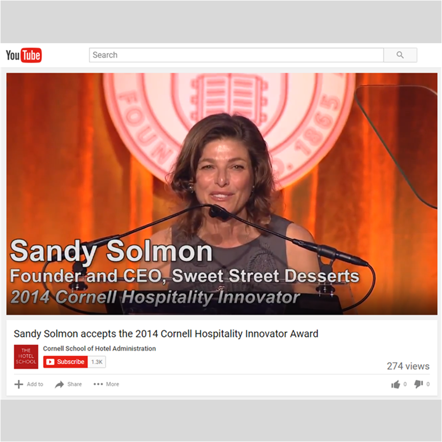 THOUGHT LEADERSHIP   Accepting the 2014 Cornell Hospitality Innovator Award,  Sweet Street ® Founder and CEO Sandy Solmon speaks on her experience sharing sweetness as the softer path to success