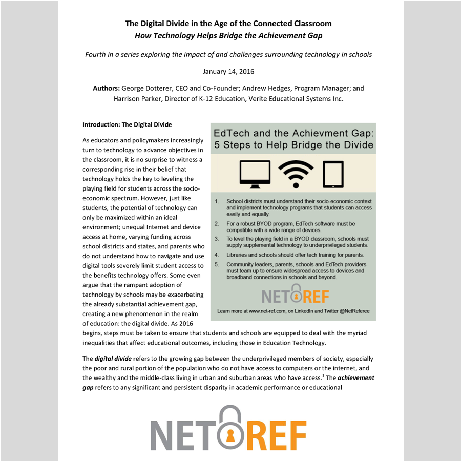 WHITE PAPERS    The Digital Divide in the Age of the Connected Classroom: How Technology Helps Bridge the Achievement Gap , one of a series of white papers from  Verite Educational Systems , producers of  NetRef , an Internet management tool for teachers
