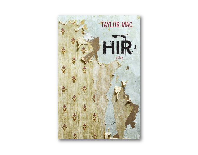 Hir  by Taylor Mac - one of September 2017's play selections.  Join now  by August 31 to read this play!