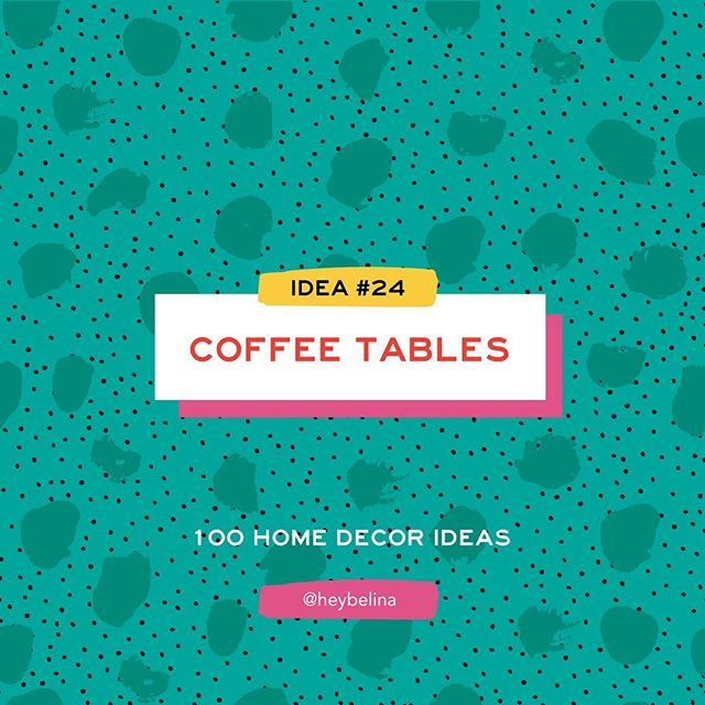 24/100 - Home Decor Idea #24: COFFEE TABLES 🙌 . . #heybelina #100dayproject #100homedecorideas