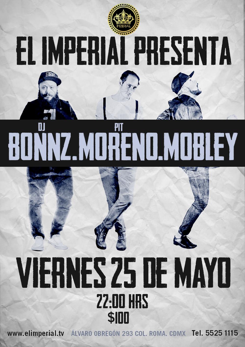 - Este 25 de mayo llega Pit Moreno a la Ciudad de México para ofrecer un concierto en el Imperial (Álvaro Obregón 293, Col. Roma, CDMX)a lado de Bonz DJ set, y Moble. La cita es a las 22hrs. y tendrá un costo de $100MXNPara Más Información: 55251115