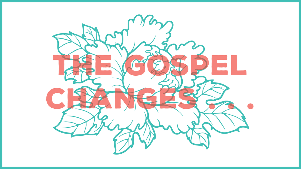 The-Gospel-Changes.png