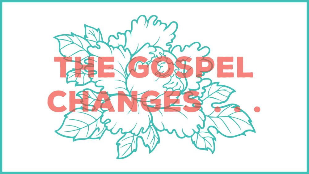 The-Gospel-Changes.png
