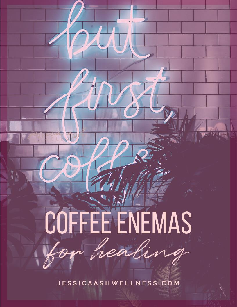 - coffee enemas for liver & gut health