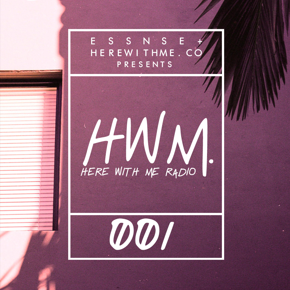 HWM RADIO 001 - [Presented By ESSNSE & HereWithMe.co]
