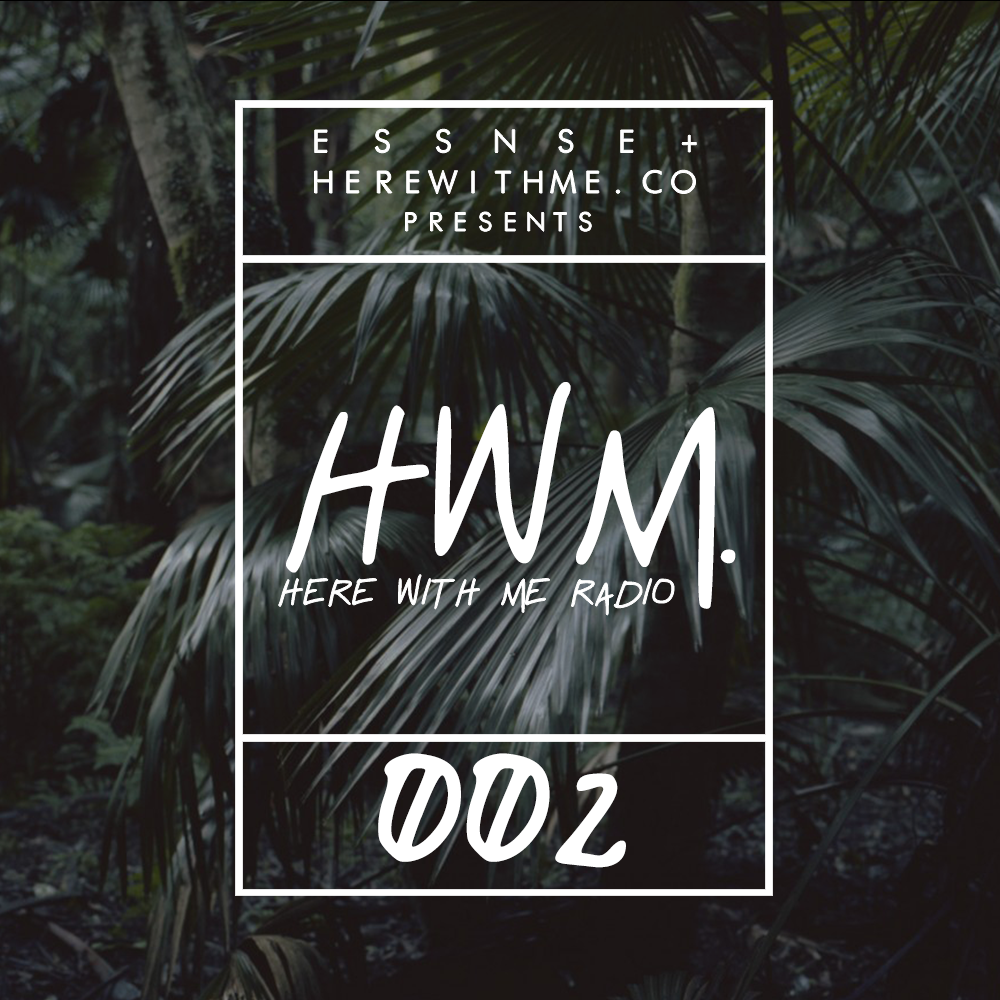 HWM RADIO 002 - [Presented by E S S N S E + HereWithMe.co]
