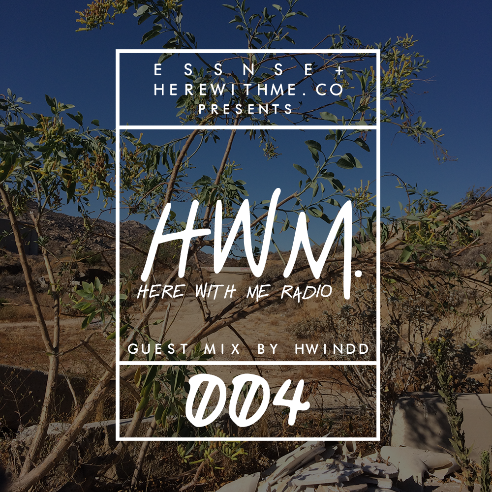 HWM RADIO 004 - [Presented by E S S N S E + HereWithMe.co]