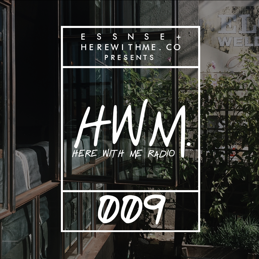 HWM RADIO 009 - [Presented by E S S N S E + HereWithMe.co]