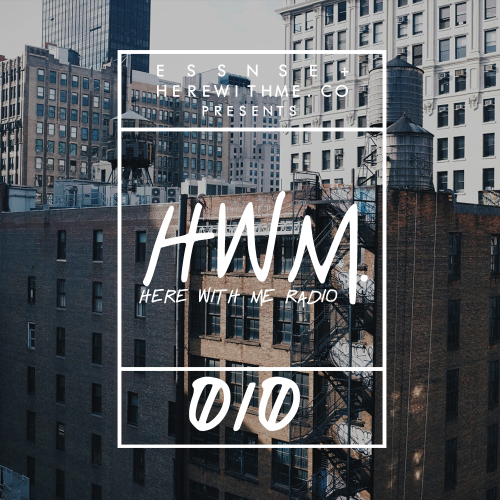 HWM RADIO 010 - [Presented by E S S N S E + HereWithMe.co]