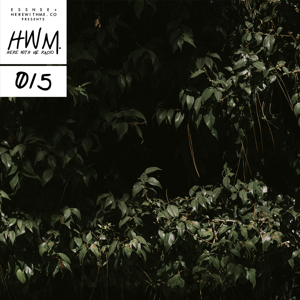 HWM RADIO 015  - [Presented by E S S N S E + HereWithMe.co]
