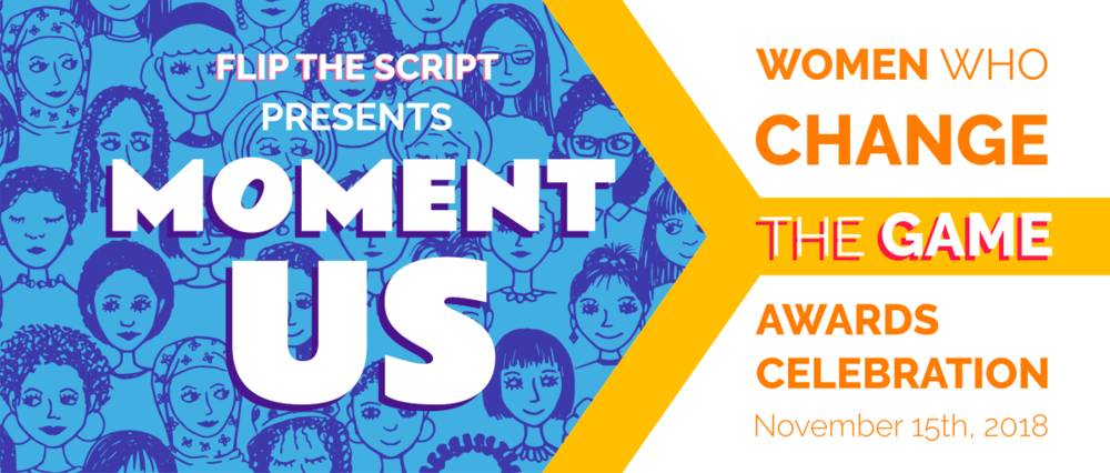 Official Banner image for Moment Us: The 2nd Annual Women Who Change the Game Awards Celebration (Credit: Flip the Script: The Future is Female)