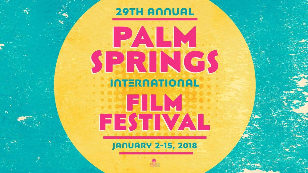 Palm Springs International Film Festival - January 5, 2018 1:00pm Palm Canyon TheatreJanuary 8, 2018 10:00am Regal CinemasFor more info: www.psfilmfest.org