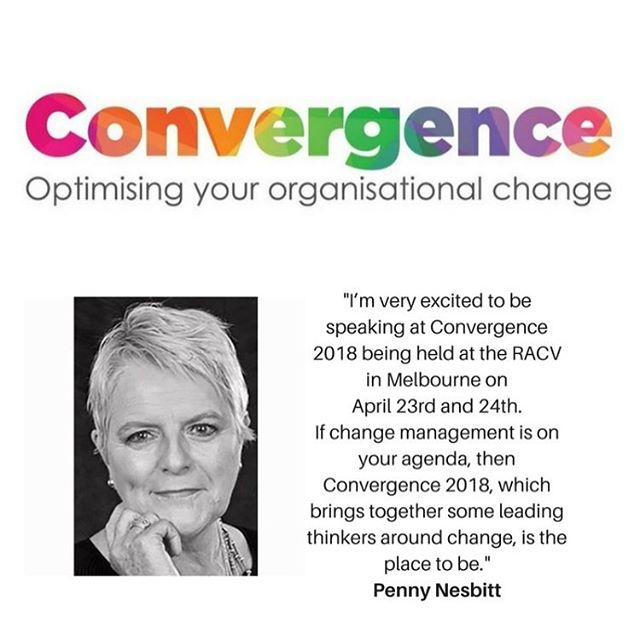 I'm very excited to be speaking at Convergence 2018 being held at the RACV in Melbourne on April 23rd and 24th. If change management is on your agenda, then Convergence 2018, which brings together some leading thinkers around change, is the place to be. See my #linkinbio @penny_nesbitt for more info and to buy your ticket.