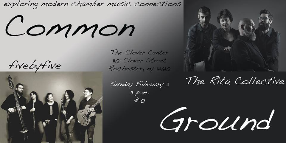 SUNDAY FEBRUARY 11, 2018 COMMON GROUND with  The Rita Collective  and students from Twelve Corners MS  Clover Center for the Arts and Spirituality   Music of Dean Keller, Julius Eastman, Marc Webster, Pauline Oliveros, Missy Mazzoli, and Olafur Arnalds