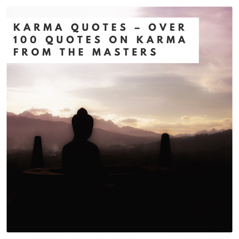 Karma Quotes – Over 100 Quotes on Karma from the Masters