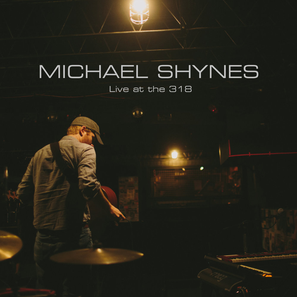 Michael Shynes :: Live At The 318 (2016)