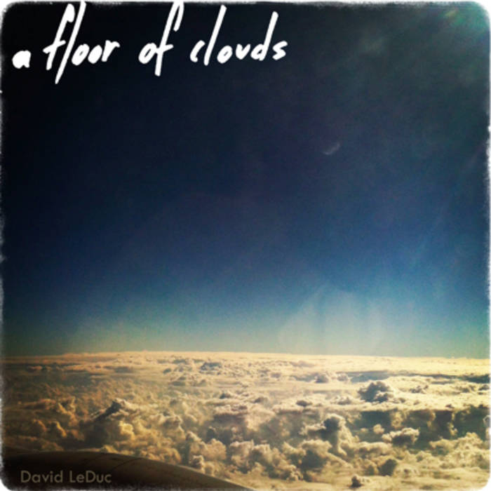 David LeDuc :: A Floor Of Clouds (Tracks 1-5) (2013)