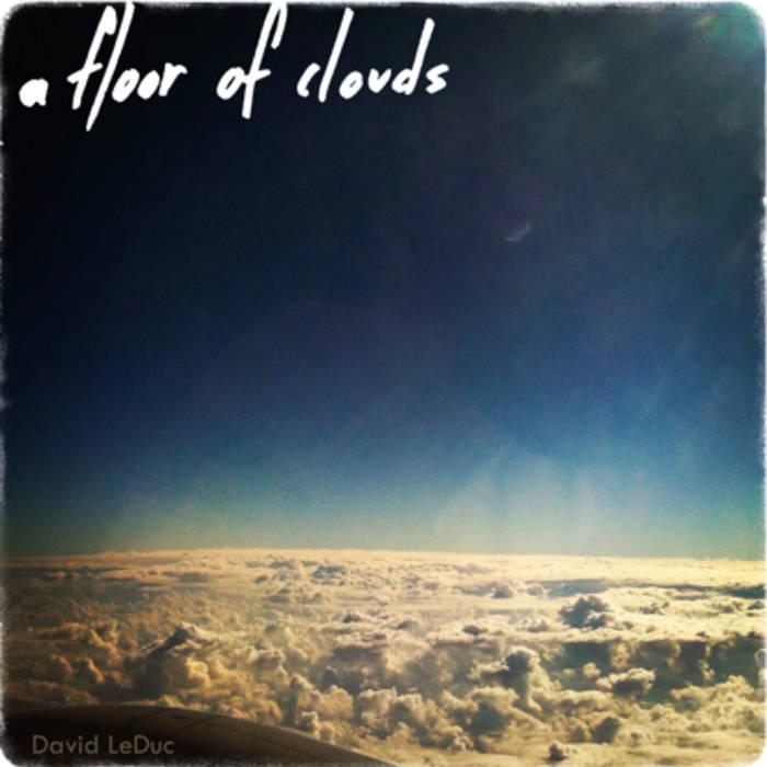 David LeDuc :: A Floor Of Clouds (Tracks 1-5) (2014)