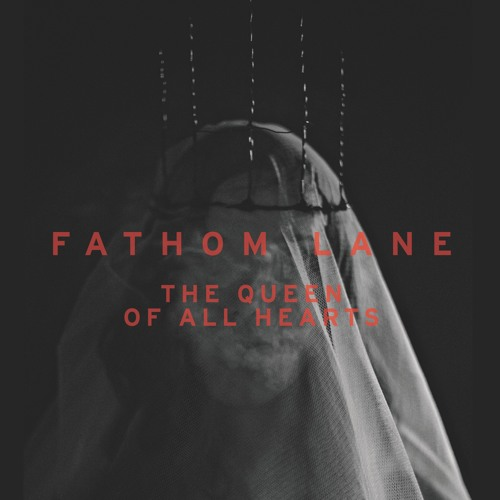 Fathom Lane :: The Queen Of All Hearts (Single) (2018)