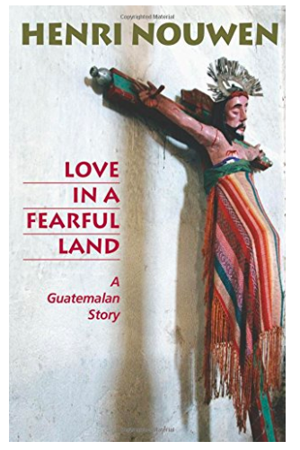 Love in a Fearful Land by Henri Nouen