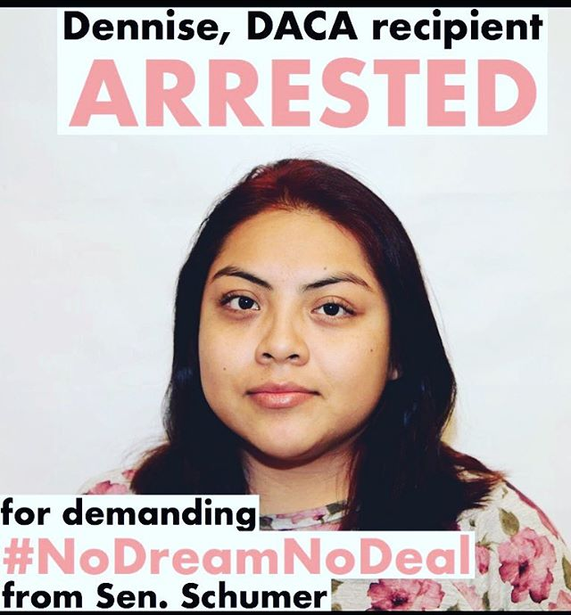 BREAKING: DACA recipient, Dennise Callejas, has been arrested outside of Senator Chuck Schumer office; during a rally the senators office staff refused to see and hear Dennise's demands. Dennise came out today to let congress knows that she is tired of false promises. Constantly senators like Schumer do not step into their leadership and take the necessary steps to end this crisis. People like Dennise need #PermanentProtection. this is a crisis that will continue to grow every single day as more DACA recipients lose their protection. Stand with Dennise in solidarity for putting her safety on the line and tell our congress to pledge #NoDreamNoDeal  Join The Fight: Fightforourdream.org Donate to the Seed Project: bit.ly/seed-donate
