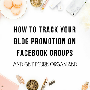 How To Track Your Blog Promotion on Facebook Groups And Get More Organized | Blogging Tip